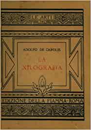 DAL FONDO MODENA DELLA BIBLIOTECA BENINCASA La xilografia / Adolfo De Carolis. - Roma : Edizione della Fiamma, [1924].  MOD. 447 13